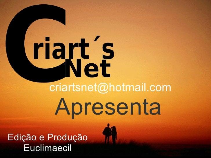 Edição e Produção Euclimaecil [email_address] Apresenta
