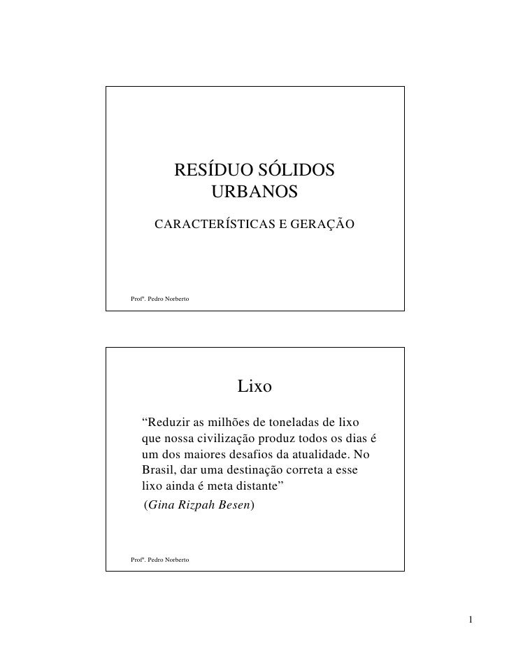 RESÍDUO SÓLIDOS                   URBANOS        CARACTERÍSTICAS E GERAÇÃOProfº. Pedro Norberto                        Lix...