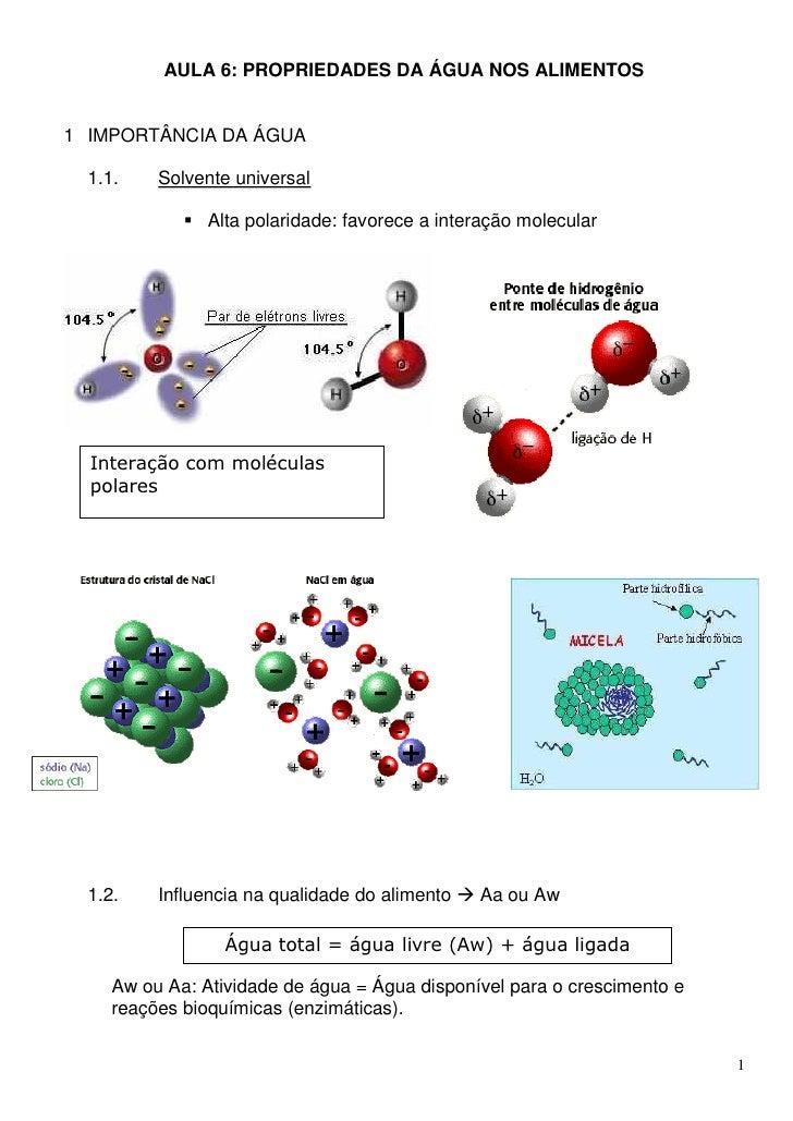 AULA 6: PROPRIEDADES DA ÁGUA NOS ALIMENTOS1 IMPORTÂNCIA DA ÁGUA  1.1.    Solvente universal              Alta polaridade:...