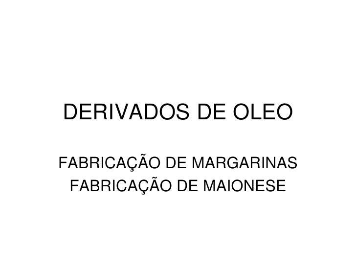 DERIVADOS DE OLEOFABRICAÇÃO DE MARGARINAS FABRICAÇÃO DE MAIONESE