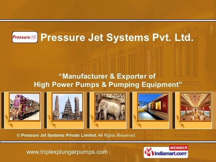 "Pressure Jet Systems Pvt. Ltd. "" Manufacturer & Exporter of  High Power Pumps & Pumping Equipment"""