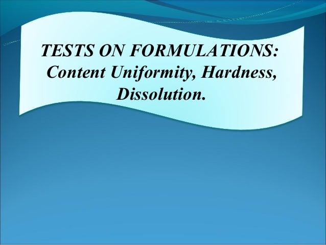 TESTS ON FORMULATIONS: Content Uniformity, Hardness,          Dissolution.