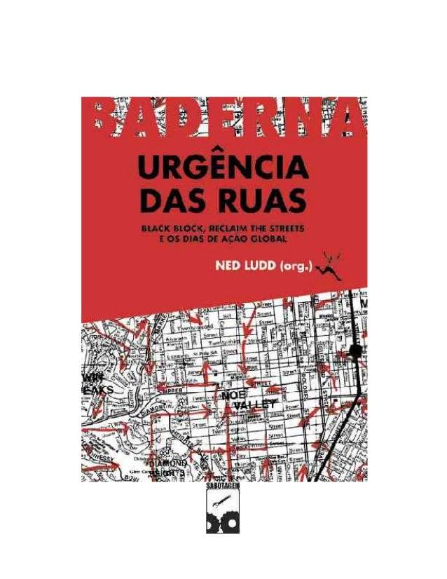 2  UrgênciadasRuas Para outras obras livres acesse:  ww w .sabotagem.cjb.net  Organizador: Ned Ludd (Coletivo Baderna) Tít...