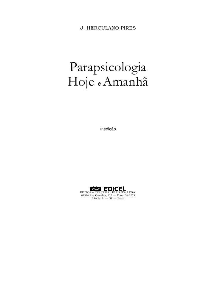 J. HERCULANO PIRES     Parapsicologia Hoje e Amanhã                   8ª edição       EDITORA CULTURAL ESPÍRITA LTDA.    0...