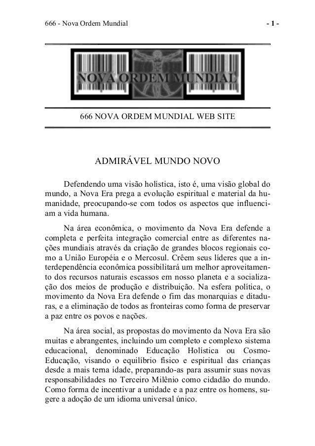 666 - Nova Ordem Mundial - 1 - 666 NOVA ORDEM MUNDIAL WEB SITE ADMIRÁVEL MUNDO NOVO Defendendo uma visão holística, isto é...