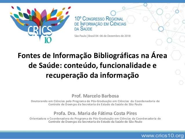 Fontes de Informação Bibliográficas na Área de Saúde: conteúdo, funcionalidade e recuperação da informação Prof. Marcelo B...