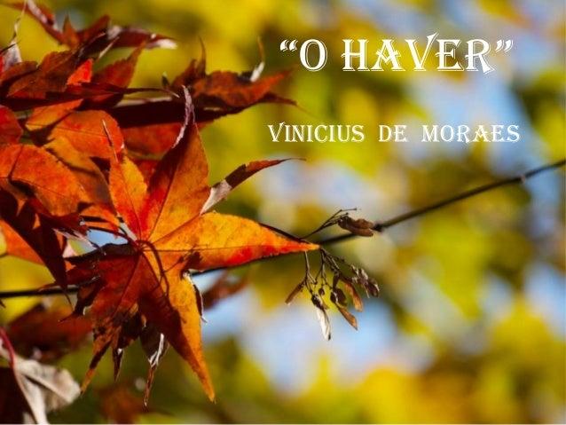 """O Haver""vinicius de MOraes"