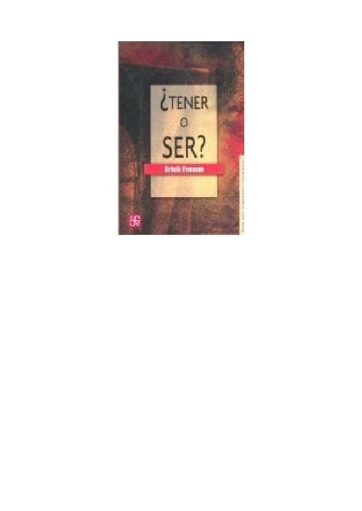 Erich Fromm                 ¿ Te n e r o s e r ?                   Erich Fromm            ¿TENER o SER?                   ...