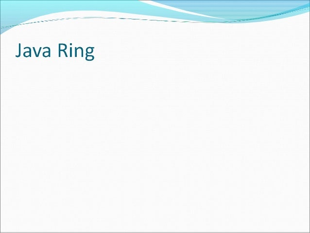 Contents  INTRODUCTION  HISTORY  COMPONENTS IN JAVA RING  ARCHITECHTURE  WORKING  SECURITY  APPLICATION  CONCLUSIO...