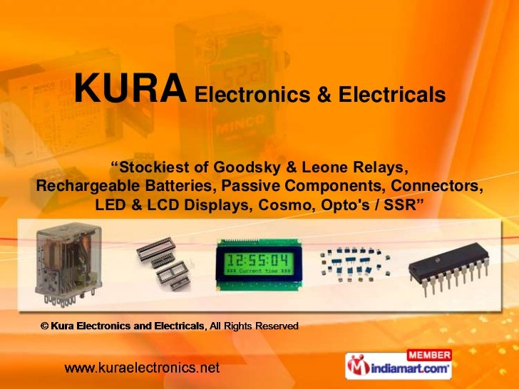 "KURA Electronics & Electricals         ""Stockiest of Goodsky & Leone Relays,Rechargeable Batteries, Passive Components, Co..."