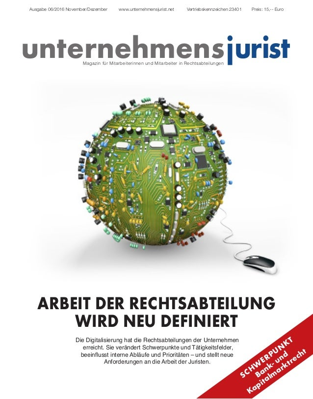 juristunternehmens Ausgabe 06/2016 November/Dezember www.unternehmensjurist.net Vertriebskennzeichen 23401 Preis: 15,-- Eu...