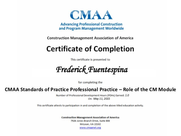 Frederick Fuentespina CMAA Standards of Practice Professional Practice – Role of the CM Module 1.0 May 11, 2015