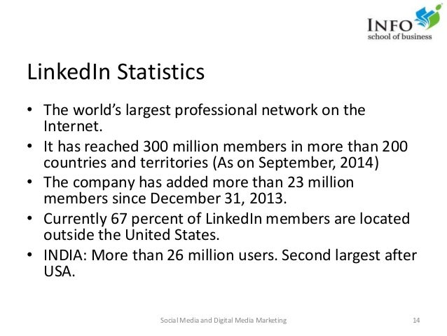 LinkedIn Statistics • The world's largest professional network on the Internet. • It has reached 300 million members in mo...
