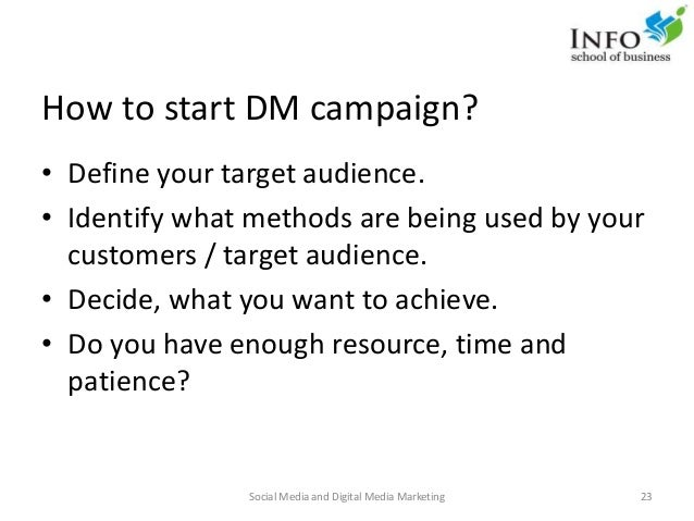 How to start DM campaign? • Define your target audience. • Identify what methods are being used by your customers / target...
