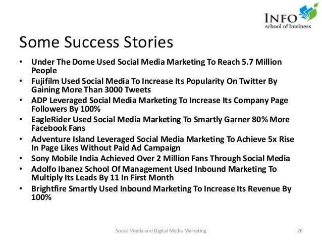 Some Success Stories • Under The Dome Used Social Media Marketing To Reach 5.7 Million People • Fujifilm Used Social Media...