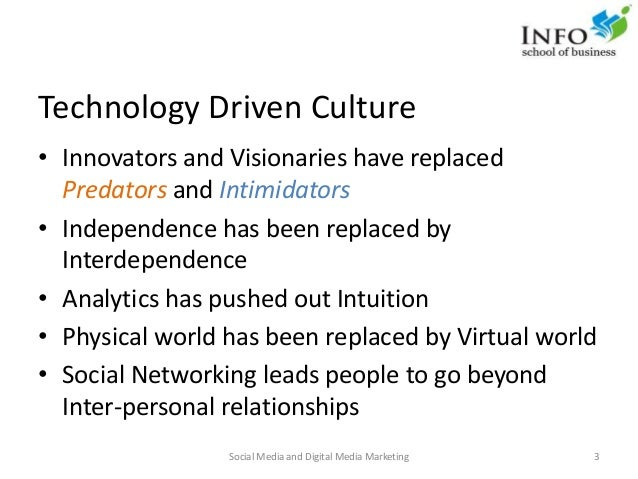Technology Driven Culture • Innovators and Visionaries have replaced Predators and Intimidators • Independence has been re...