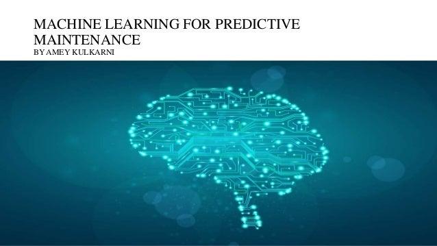 MACHINE LEARNING FOR PREDICTIVE MAINTENANCE BY AMEY KULKARNI
