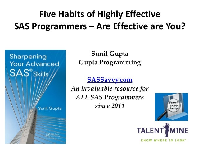 1 Five Habits of Highly Effective SAS Programmers – Are Effective are You? Sunil Gupta Gupta Programming SASSavvy.com An i...