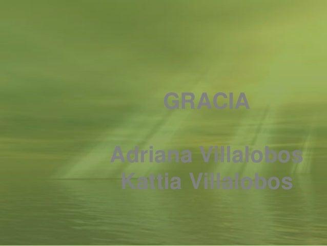 GRACIA Adriana Villalobos Kattia Villalobos