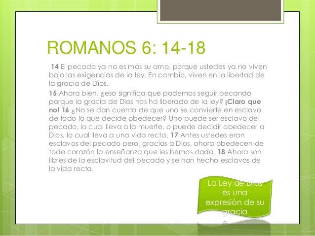 ROMANOS 6 1. 2.  3. 4. 5. 6.  Continuaremos pecando para que la gracia abunde? No se puede Porque ya morimos al pecado Com...