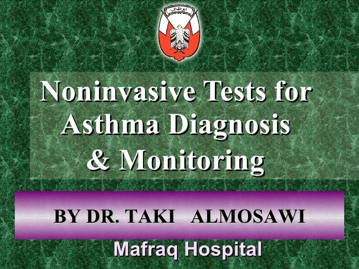Noninvasive Tests for  Asthma Diagnosis  & Monitoring   BY DR. TAKI  ALMOSAWI Mafraq Hospital