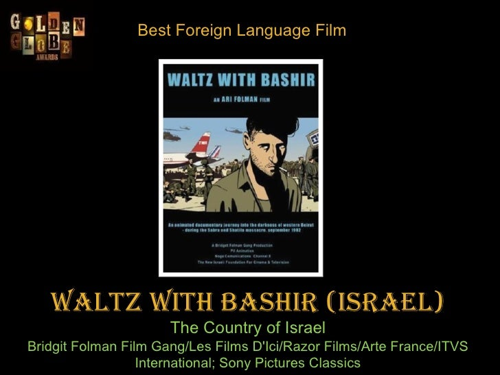 Best Foreign Language Film Waltz With Bashir(Israel) The Country of Israel Bridgit Folman Film Gang/Les Films D'Ici/Razor...