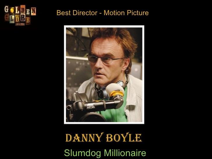 Best Director - Motion Picture Danny Boyle  Slumdog Millionaire