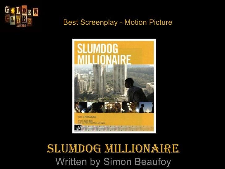 Best Screenplay - Motion Picture Slumdog Millionaire Written by Simon Beaufoy