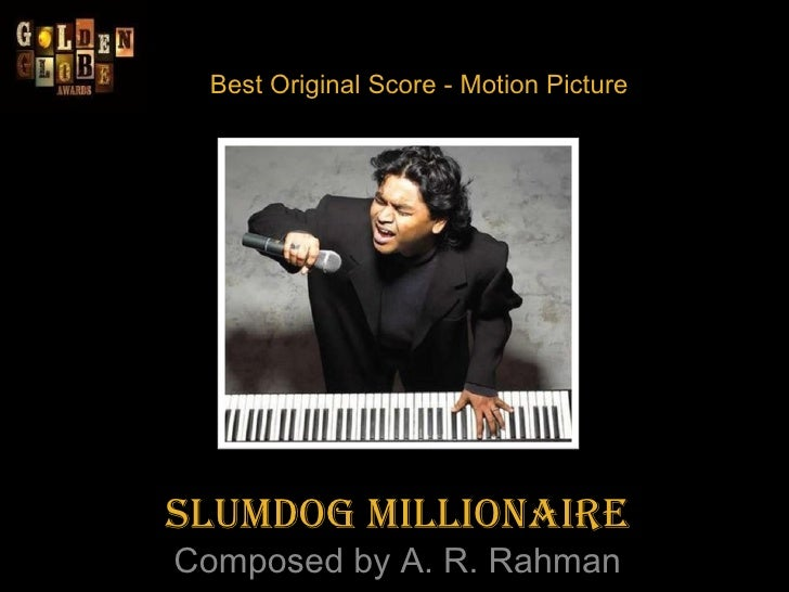 Best Original Score - Motion Picture Slumdog Millionaire Composed by A. R. Rahman