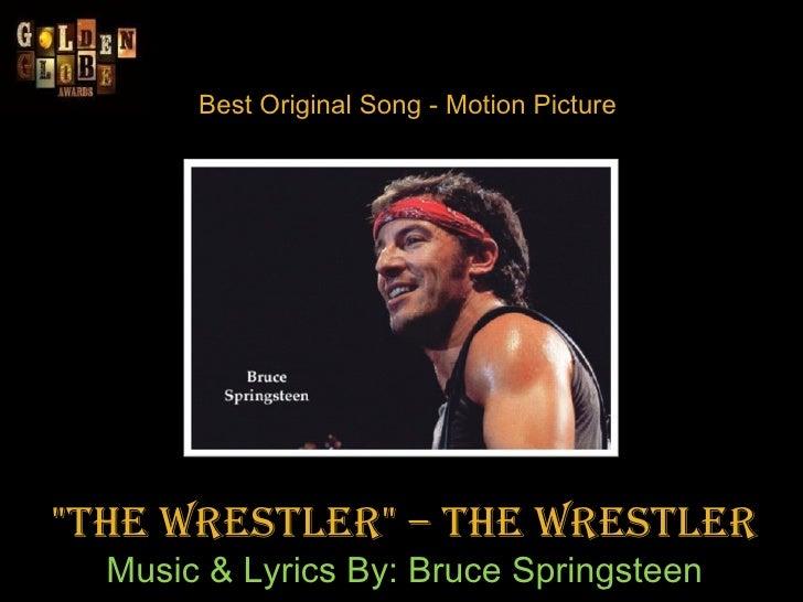 "Best Original Song - Motion Picture ""The Wrestler""–The Wrestler Music & Lyrics By: Bruce Springsteen"