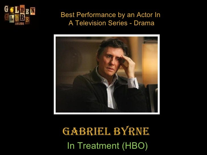 Best Performance by an Actor In  A Television Series - Drama Gabriel Byrne  In Treatment (HBO)