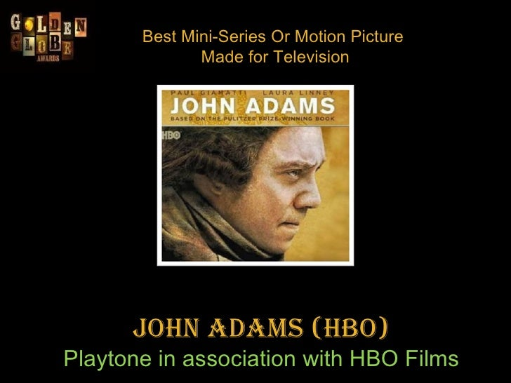 Best Mini-Series Or Motion Picture  Made for Television John Adams (HBO) Playtone in association with HBO Films