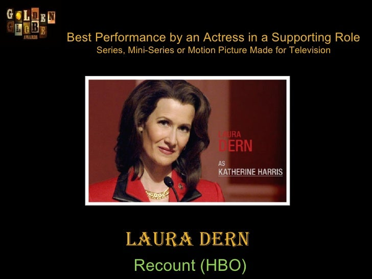 Best Performance by an Actress in a Supporting Role  Series, Mini-Series or Motion Picture Made for Television Laura Dern ...
