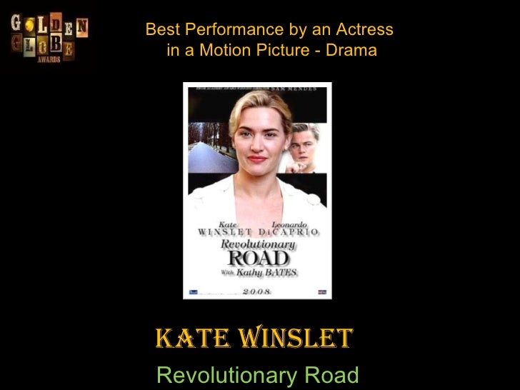 Best Performance by an Actress  in a Motion Picture - Drama Kate Winslet  Revolutionary Road
