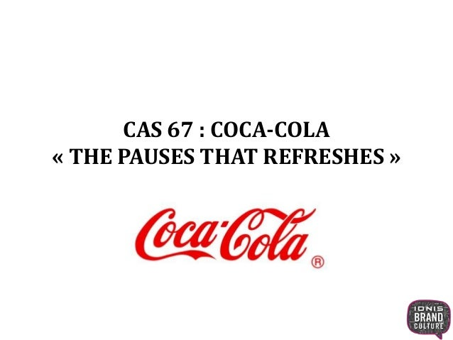 CAS 67 : COCA-COLA « THE PAUSES THAT REFRESHES »