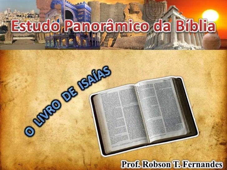 Estudo Panorâmico da Bíblia<br />O  LIVRO  DE  ISAÍAS<br />Prof. Robson T. Fernandes<br />