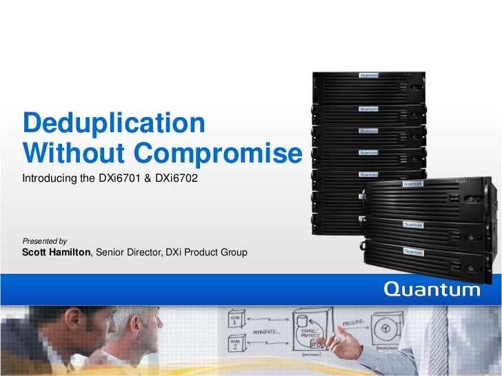DeduplicationWithout Compromise<br />Introducing the DXi6701 & DXi6702<br />Presented by   Scott Hamilton, Senior Director...