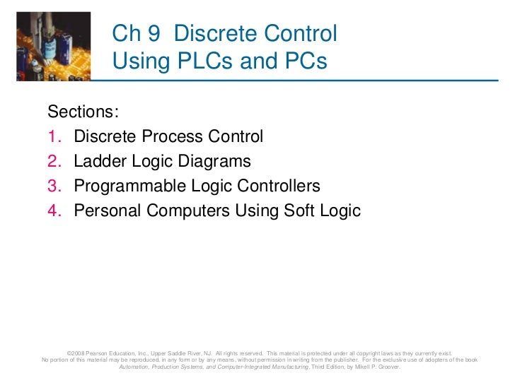 Ch 9 Discrete Control                           Using PLCs and PCs  Sections:  1. Discrete Process Control  2. Ladder Logi...