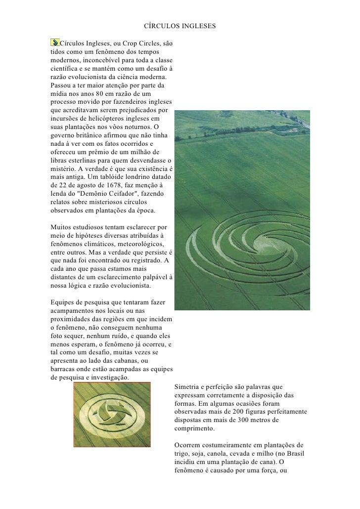 CÍRCULOS INGLESES      Círculos Ingleses, ou Crop Circles, são tidos como um fenômeno dos tempos modernos, inconcebível pa...
