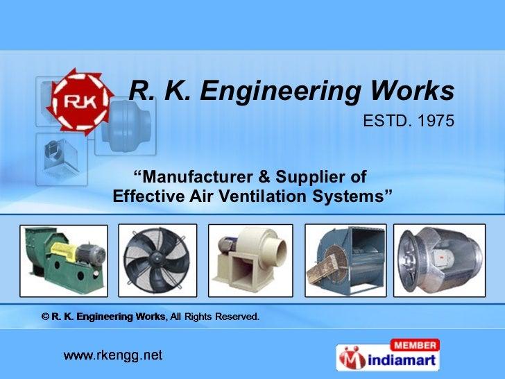 """ Manufacturer & Supplier of  Effective Air Ventilation Systems"" R. K. Engineering Works ESTD. 1975"