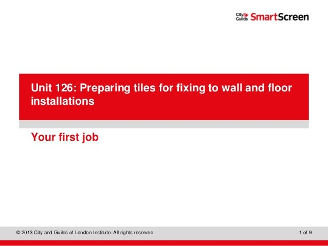 Level 1 Diploma in Wall and Floor Tiling © 2013 City and Guilds of London Institute. All rights reserved. 1 of 9 PowerPoin...