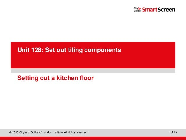 Level 1 Diploma in Wall and Floor Tiling © 2013 City and Guilds of London Institute. All rights reserved. 1 of 13 PowerPoi...