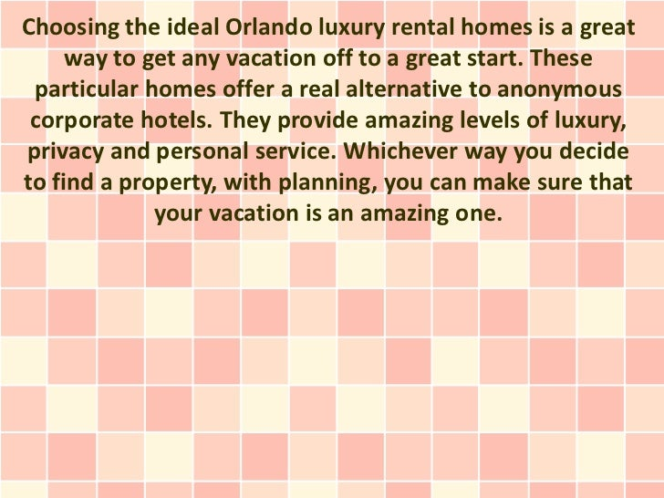 Choosing the ideal Orlando luxury rental homes is a great     way to get any vacation off to a great start. These particul...