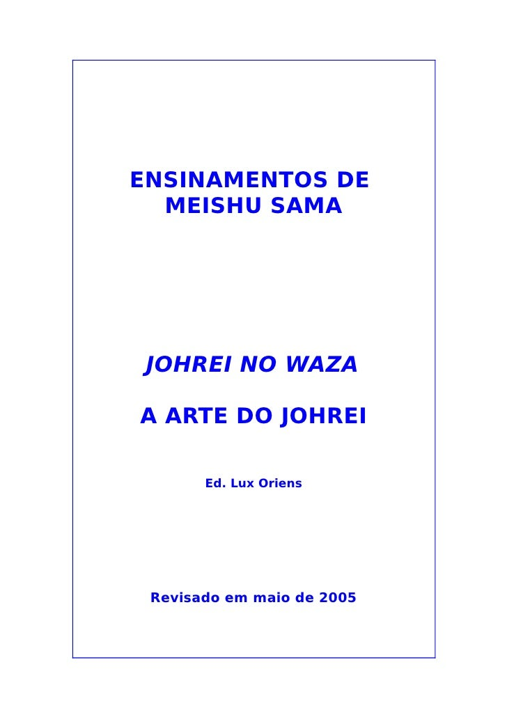 ENSINAMENTOS DE  MEISHU SAMA JOHREI NO WAZAA ARTE DO JOHREI       Ed. Lux Oriens Revisado em maio de 2005