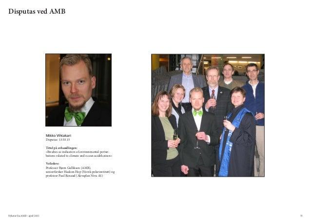 Nyheter fra AMB – april 2015 11 Disputas ved AMB Mikko Vihtakari Disputas: 13.03.15 Tittel på avhandlingen: «Bivalves as i...