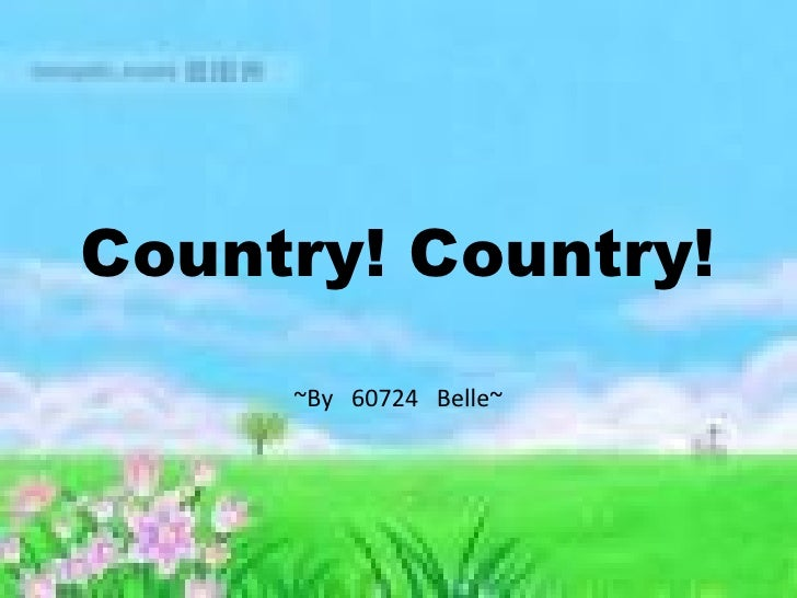 Country! Country! ~By  60724  Belle~