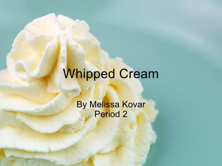 Whipped Cream By Melissa Kovar Period 2