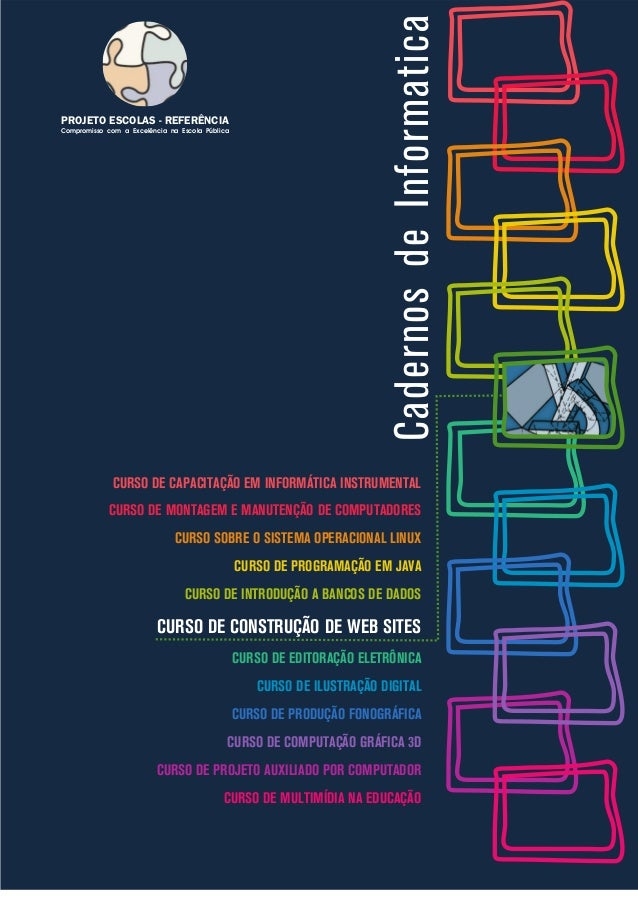 CadernosdeInformatica CURSO DE CAPACITAÇÃO EM INFORMÁTICA INSTRUMENTAL CURSO DE MONTAGEM E MANUTENÇÃO DE COMPUTADORES CURS...