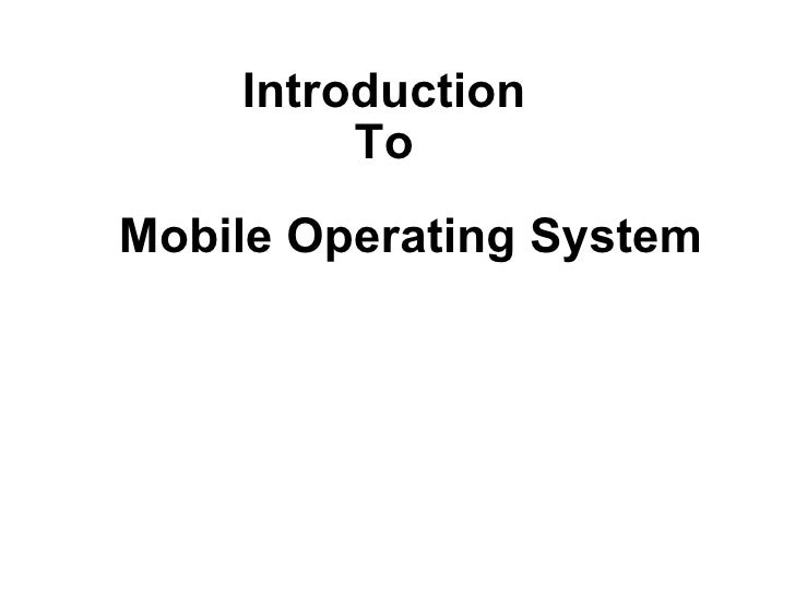 Mobile Operating System Introduction To