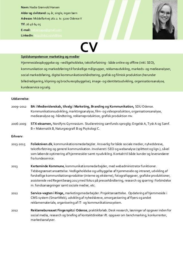 Navn: Nadia Grønvold Hansen Alder og civilstand: 24 år, single, ingen børn Adresse: Middelfartvej 261 2. tv. 5200 Odense V...